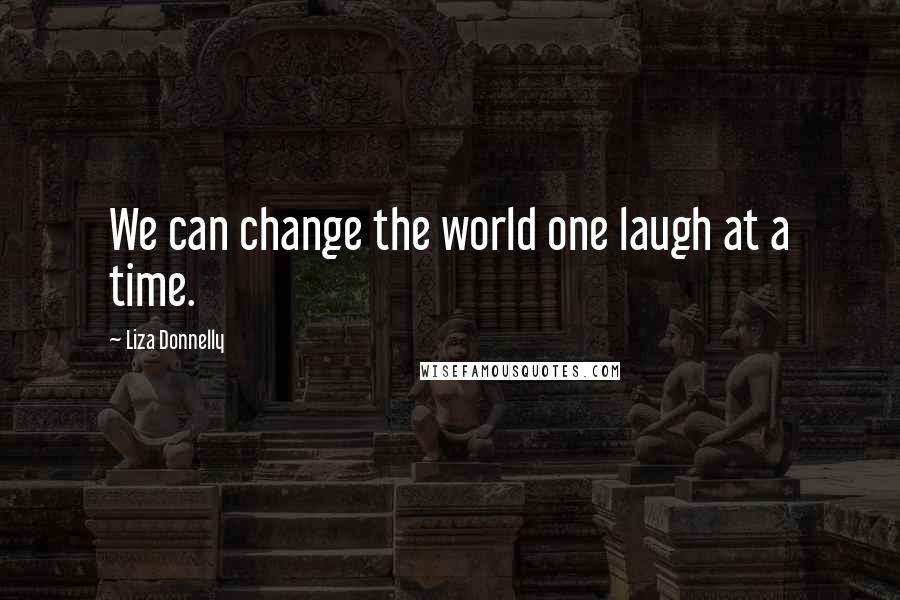 Liza Donnelly quotes: We can change the world one laugh at a time.