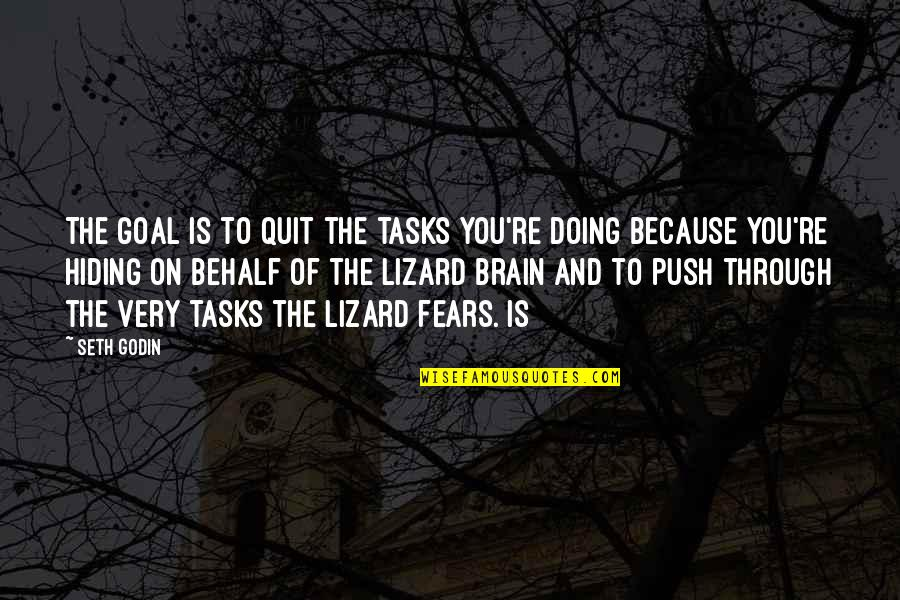 Lizard Brain Quotes By Seth Godin: The goal is to quit the tasks you're