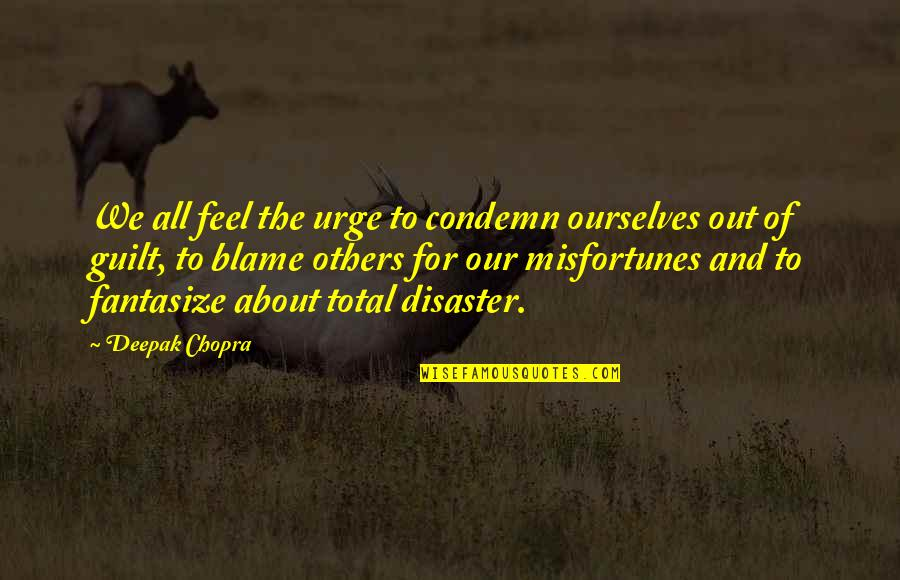 Llhasa Quotes By Deepak Chopra: We all feel the urge to condemn ourselves