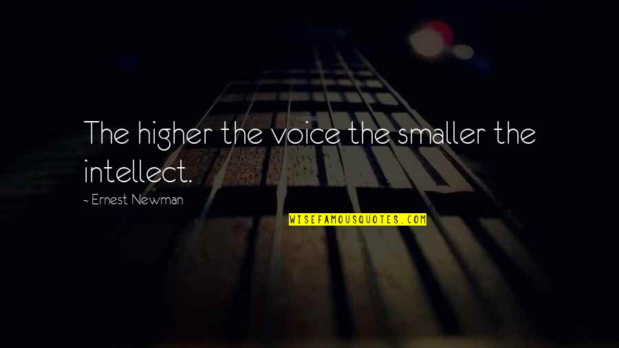 Llhasa Quotes By Ernest Newman: The higher the voice the smaller the intellect.