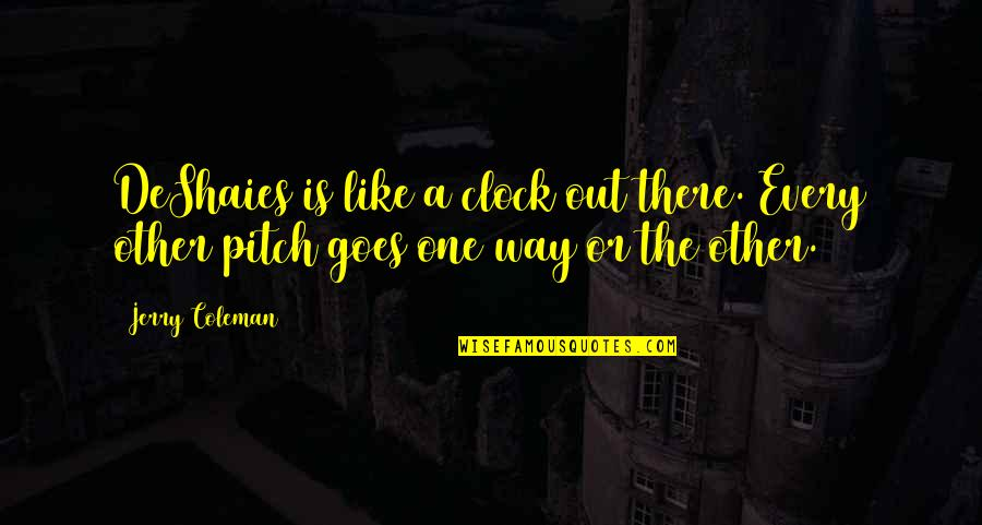 Llhasa Quotes By Jerry Coleman: DeShaies is like a clock out there. Every