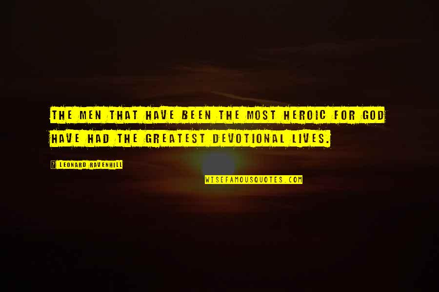 Llhasa Quotes By Leonard Ravenhill: The men that have been the most heroic