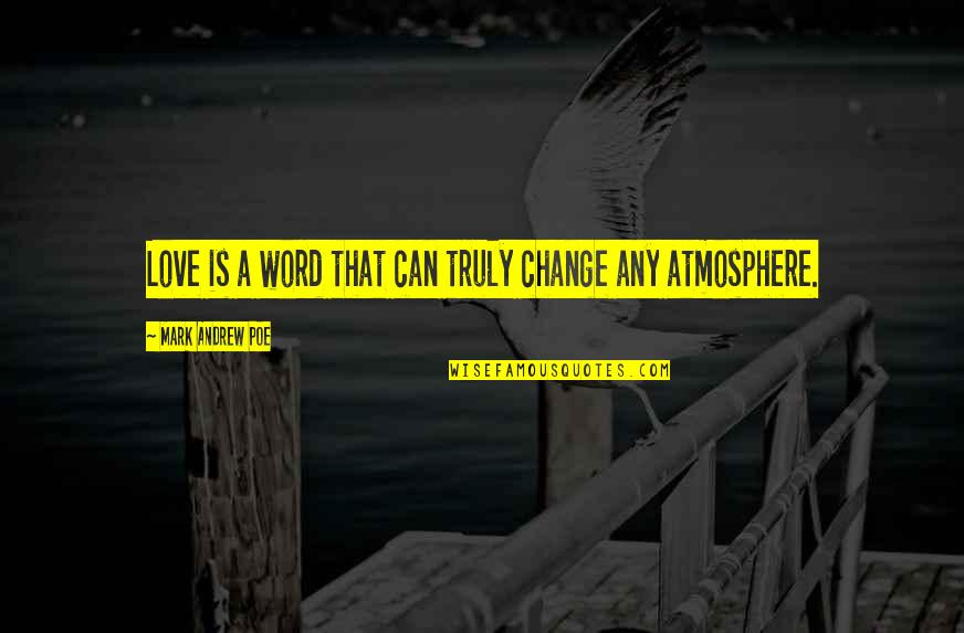 Llhasa Quotes By Mark Andrew Poe: Love is a word that can truly change