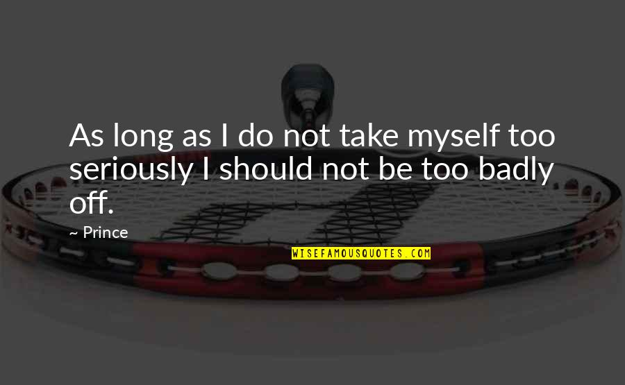 Llhasa Quotes By Prince: As long as I do not take myself