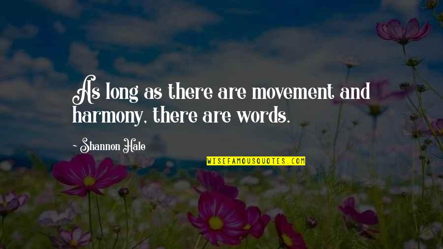 Llhasa Quotes By Shannon Hale: As long as there are movement and harmony,