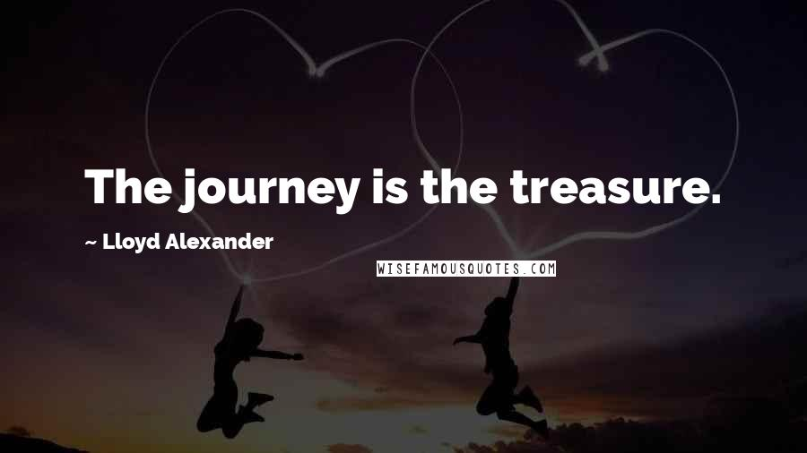 Lloyd Alexander quotes: The journey is the treasure.