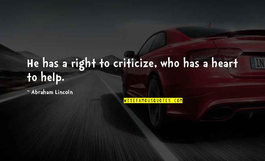 Lloyd Asplund Quotes By Abraham Lincoln: He has a right to criticize, who has