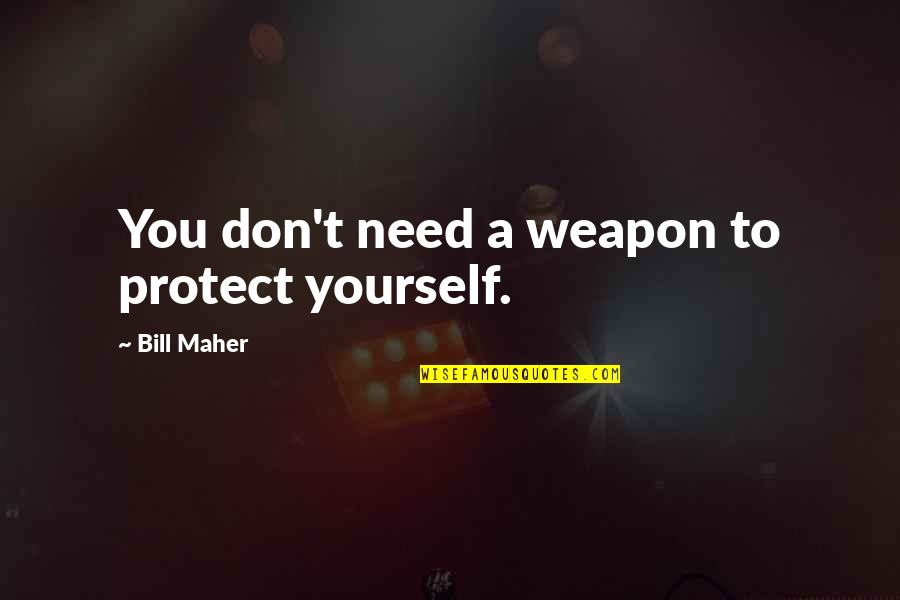 Lloyd Asplund Quotes By Bill Maher: You don't need a weapon to protect yourself.