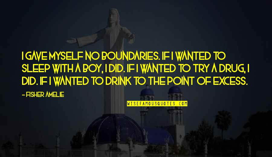 Lloyd Asplund Quotes By Fisher Amelie: I gave myself no boundaries. If I wanted