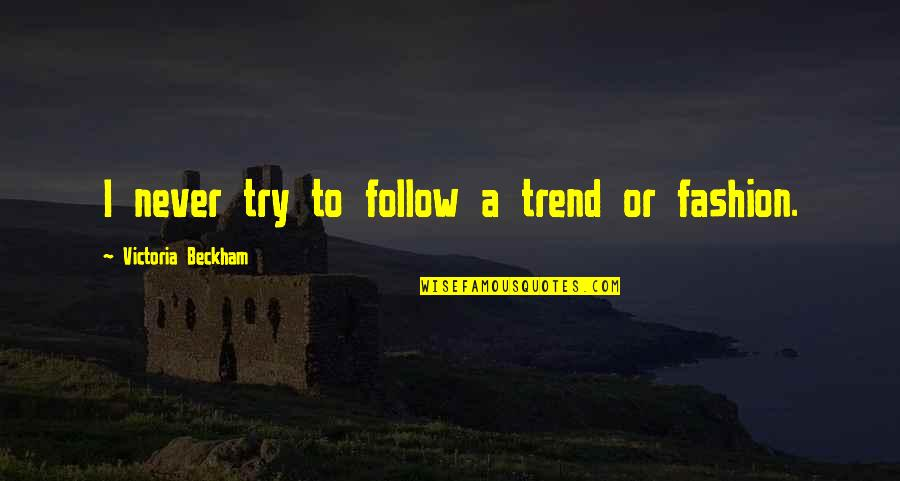 Lloyd Asplund Quotes By Victoria Beckham: I never try to follow a trend or