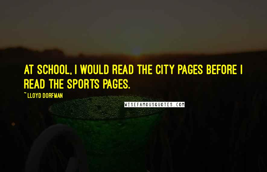 Lloyd Dorfman quotes: At school, I would read the City pages before I read the sports pages.