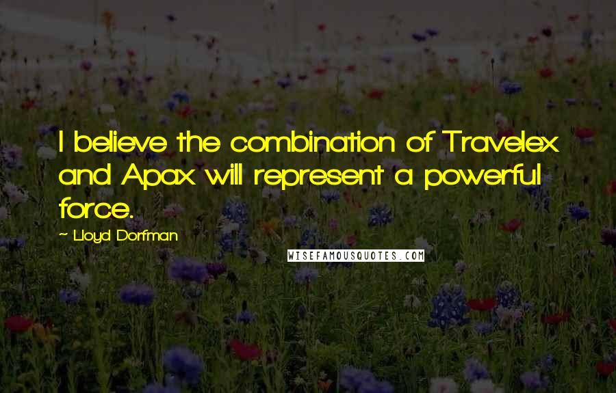 Lloyd Dorfman quotes: I believe the combination of Travelex and Apax will represent a powerful force.