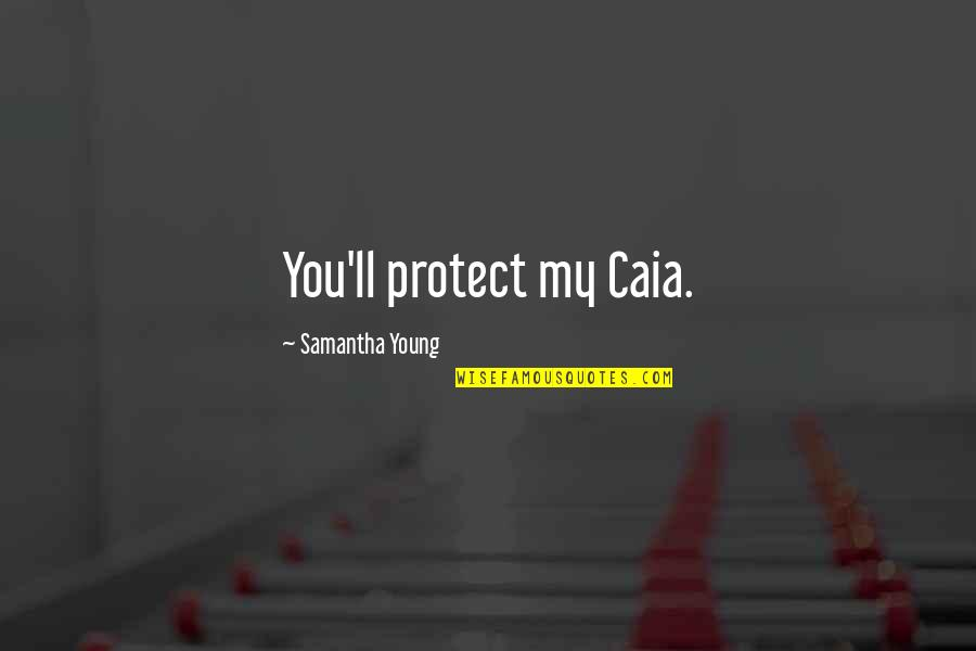 Lloyd Geering Quotes By Samantha Young: You'll protect my Caia.