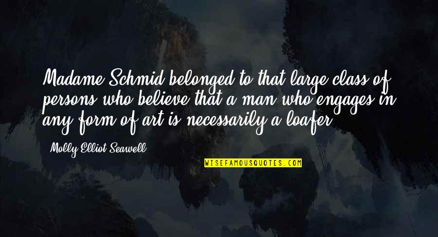 Loafer Quotes By Molly Elliot Seawell: Madame Schmid belonged to that large class of