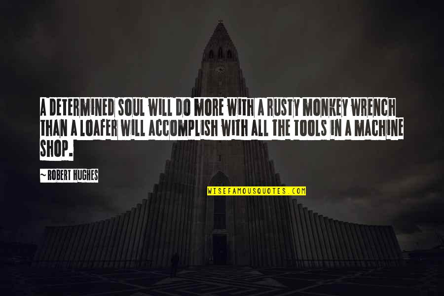 Loafer Quotes By Robert Hughes: A determined soul will do more with a