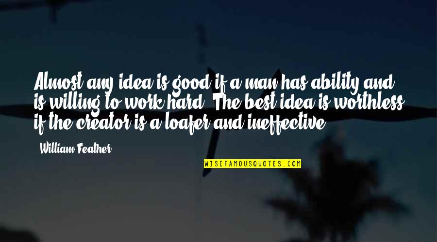 Loafer Quotes By William Feather: Almost any idea is good if a man