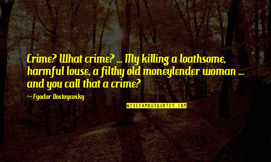 Loathsome Quotes By Fyodor Dostoyevsky: Crime? What crime? ... My killing a loathsome,
