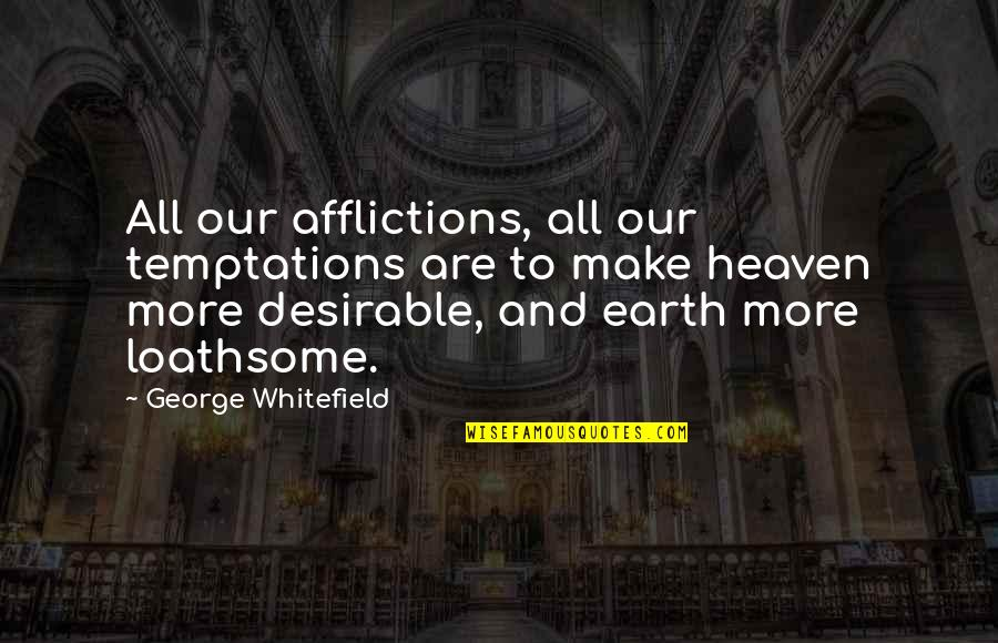 Loathsome Quotes By George Whitefield: All our afflictions, all our temptations are to