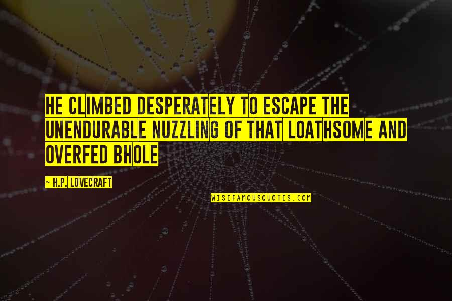 Loathsome Quotes By H.P. Lovecraft: he climbed desperately to escape the unendurable nuzzling