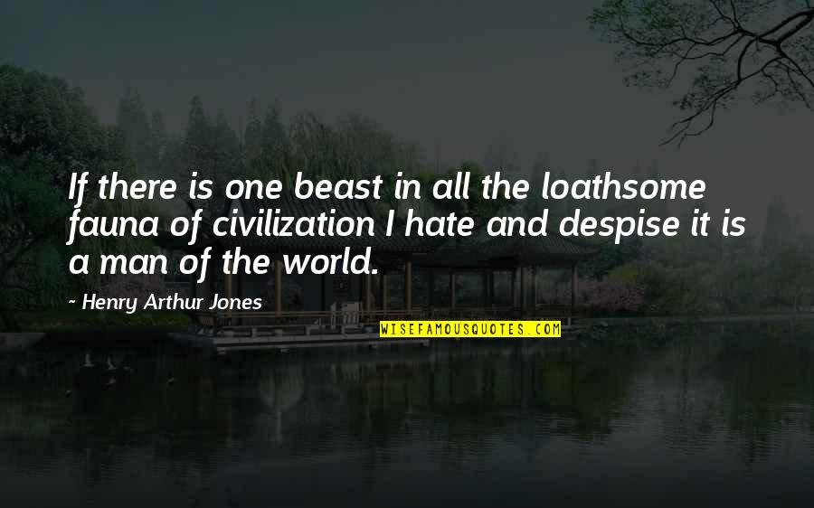 Loathsome Quotes By Henry Arthur Jones: If there is one beast in all the