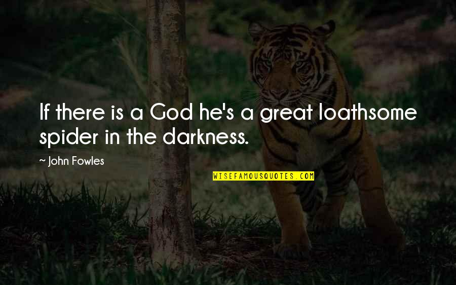 Loathsome Quotes By John Fowles: If there is a God he's a great