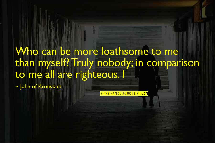 Loathsome Quotes By John Of Kronstadt: Who can be more loathsome to me than