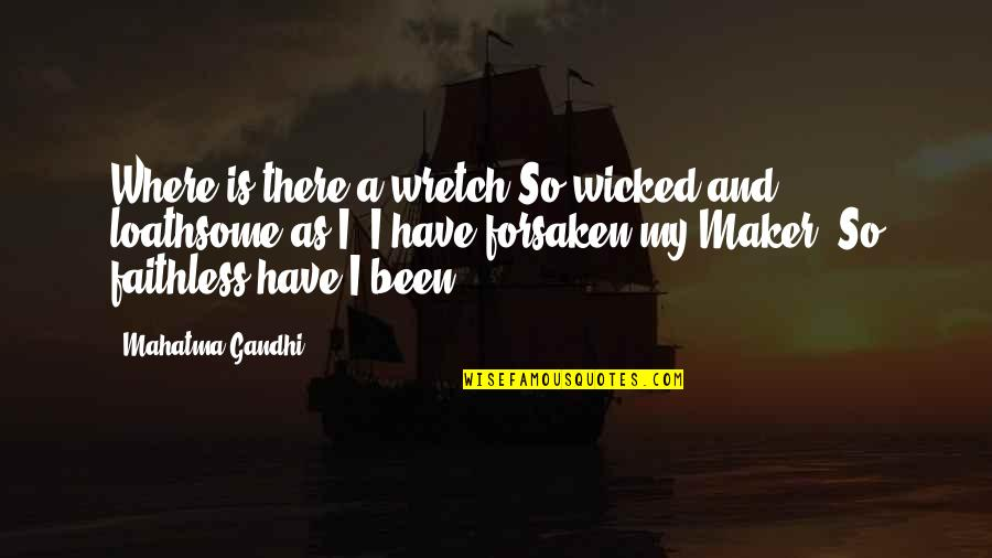 Loathsome Quotes By Mahatma Gandhi: Where is there a wretch So wicked and