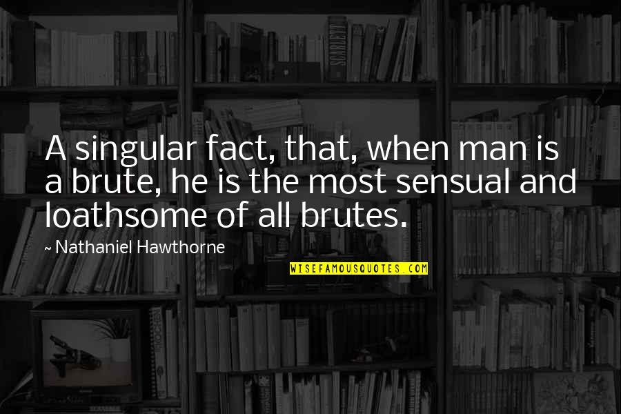Loathsome Quotes By Nathaniel Hawthorne: A singular fact, that, when man is a