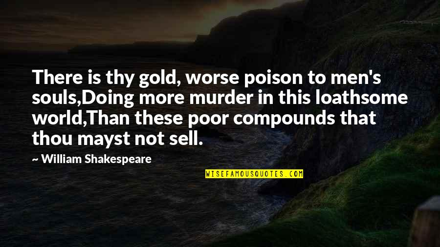 Loathsome Quotes By William Shakespeare: There is thy gold, worse poison to men's