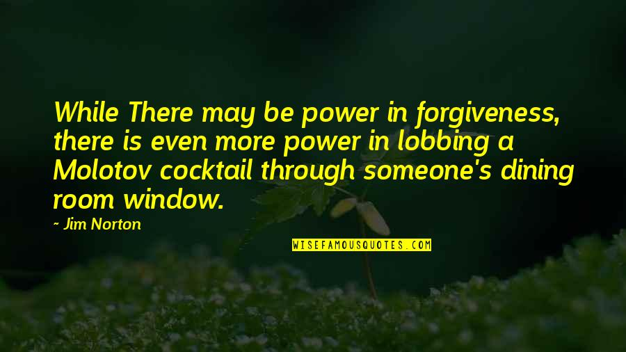 Lobbing Quotes By Jim Norton: While There may be power in forgiveness, there
