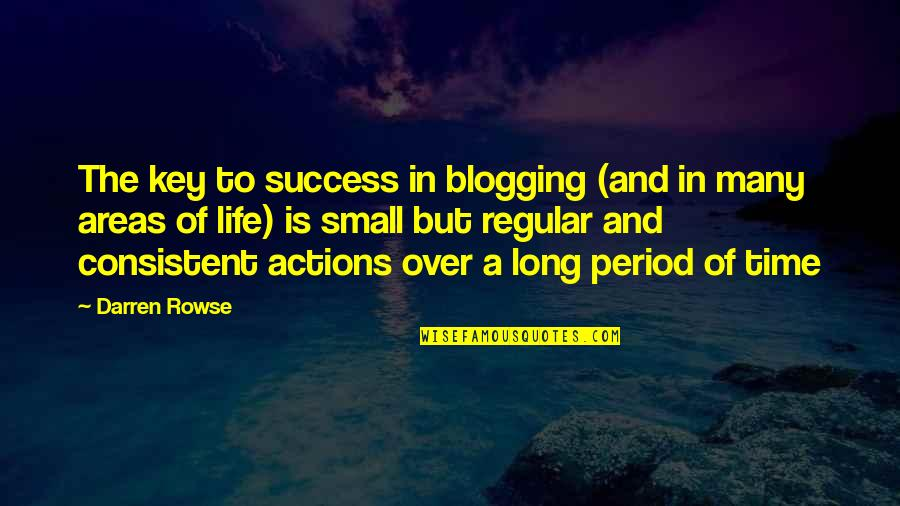 Lobes Quotes By Darren Rowse: The key to success in blogging (and in