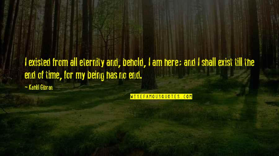Lobes Quotes By Kahlil Gibran: I existed from all eternity and, behold, I