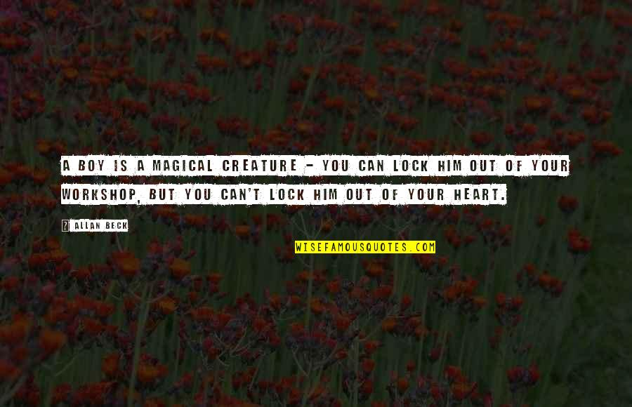 Lock Up Your Heart Quotes By Allan Beck: A boy is a magical creature - you