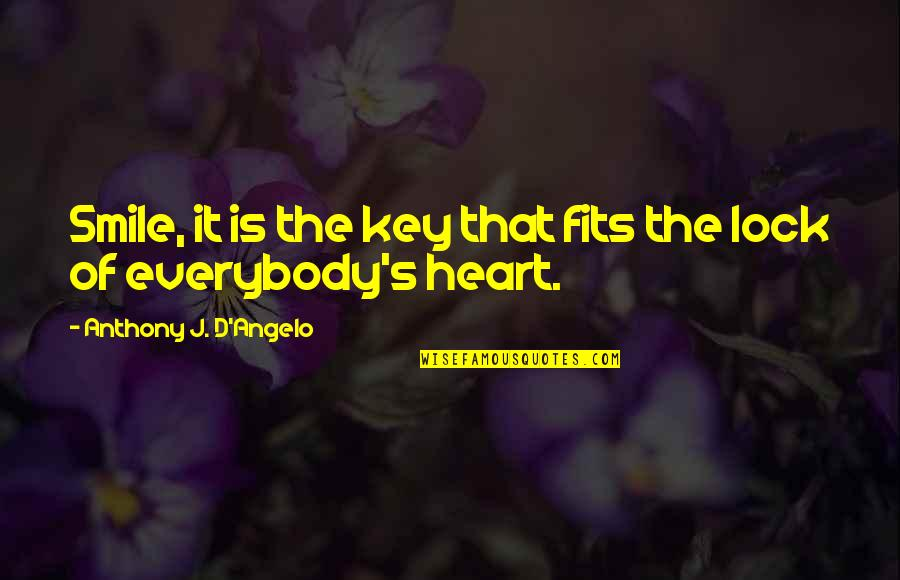 Lock Up Your Heart Quotes By Anthony J. D'Angelo: Smile, it is the key that fits the