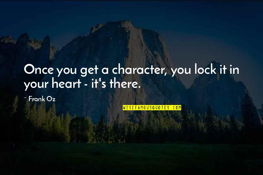 Lock Up Your Heart Quotes By Frank Oz: Once you get a character, you lock it