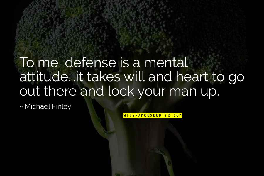 Lock Up Your Heart Quotes By Michael Finley: To me, defense is a mental attitude...it takes