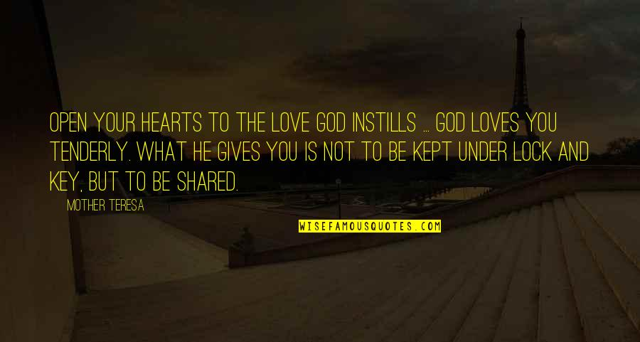 Lock Up Your Heart Quotes By Mother Teresa: Open your hearts to the love God instills