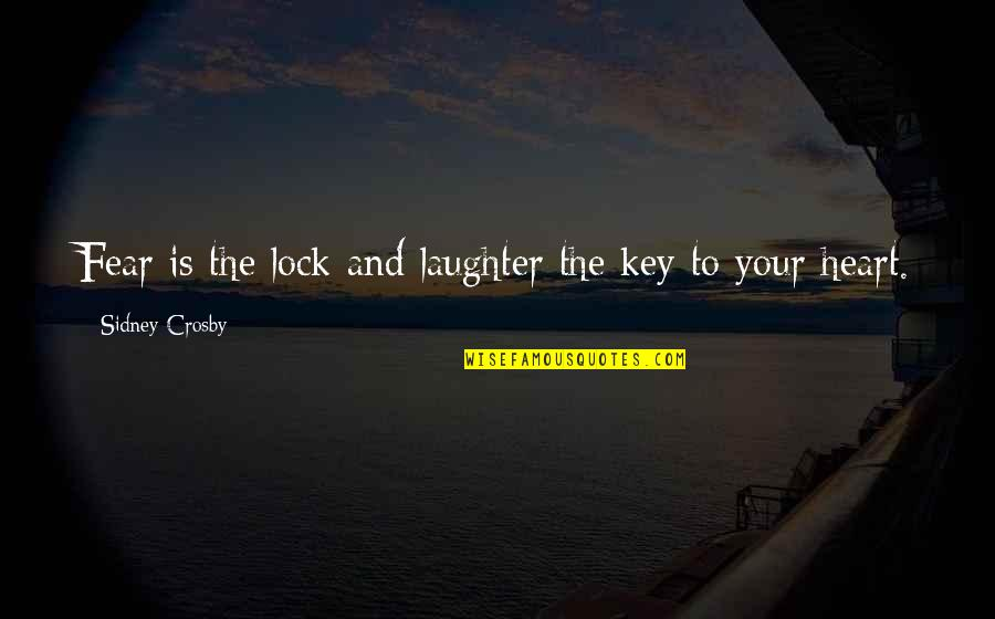 Lock Up Your Heart Quotes By Sidney Crosby: Fear is the lock and laughter the key