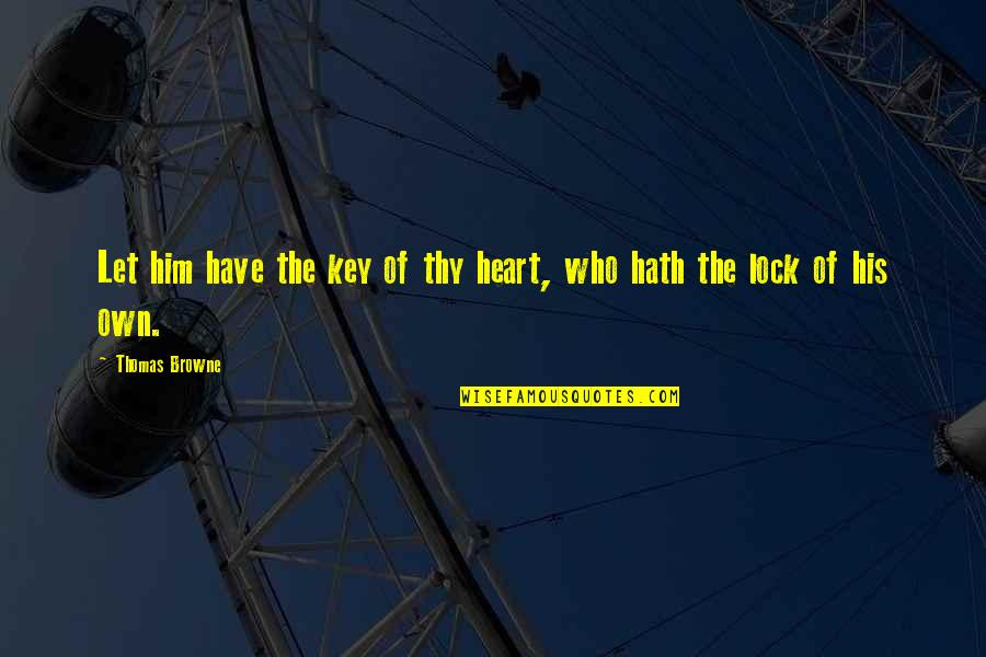 Lock Up Your Heart Quotes By Thomas Browne: Let him have the key of thy heart,
