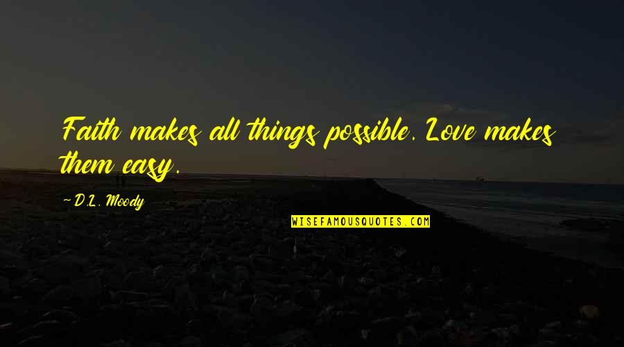 Locked Keys In Car Quotes By D.L. Moody: Faith makes all things possible. Love makes them
