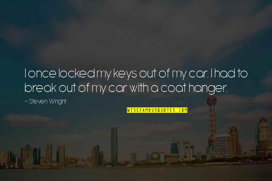Locked Keys In Car Quotes By Steven Wright: I once locked my keys out of my