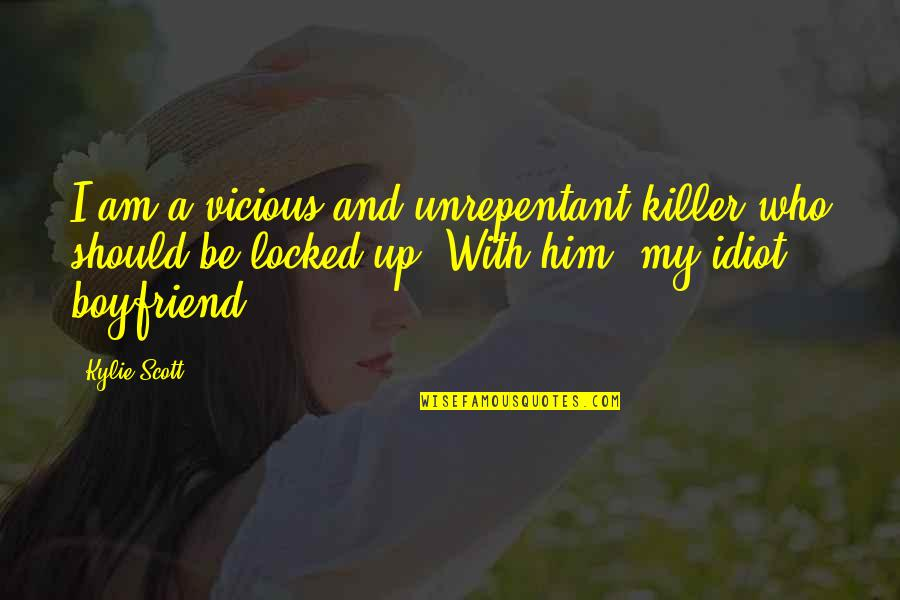 Locked Up Boyfriend Quotes By Kylie Scott: I am a vicious and unrepentant killer who