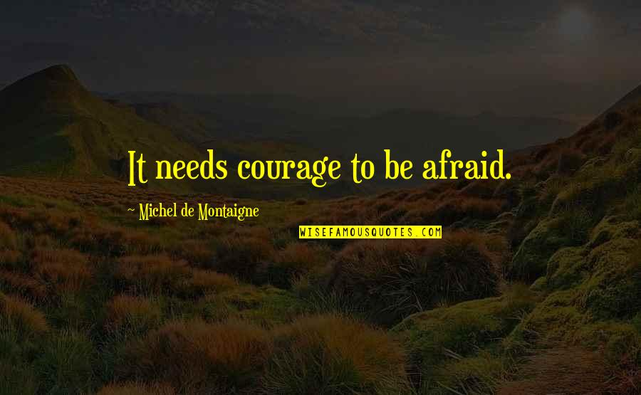 Locked Up Boyfriend Quotes By Michel De Montaigne: It needs courage to be afraid.