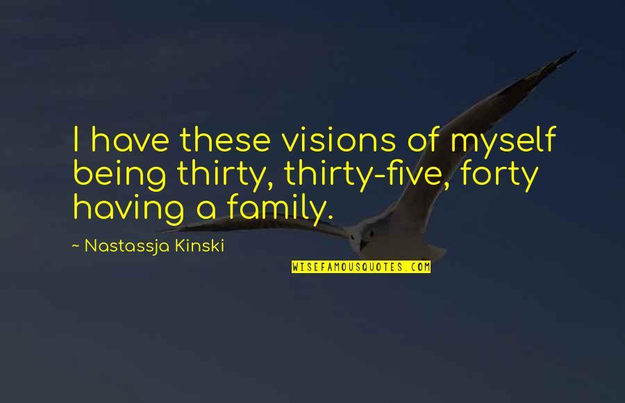 Locked Up Boyfriend Quotes By Nastassja Kinski: I have these visions of myself being thirty,