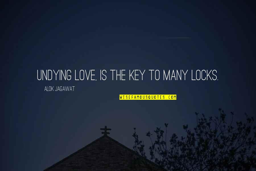 Locks Of Love Quotes By Alok Jagawat: Undying love, is the Key to many locks.