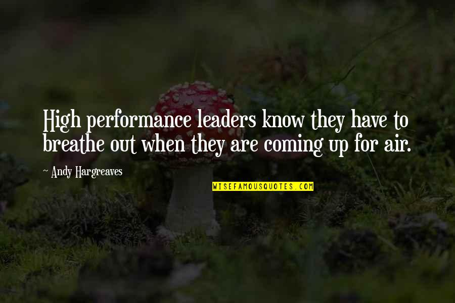 Locks Of Love Quotes By Andy Hargreaves: High performance leaders know they have to breathe