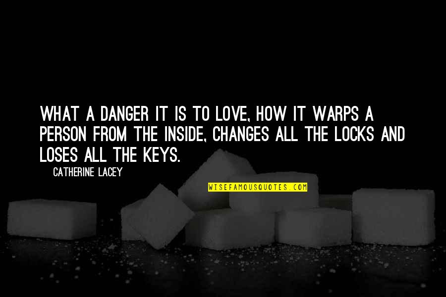Locks Of Love Quotes By Catherine Lacey: What a danger it is to love, how