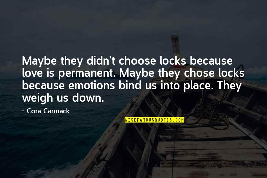 Locks Of Love Quotes By Cora Carmack: Maybe they didn't choose locks because love is