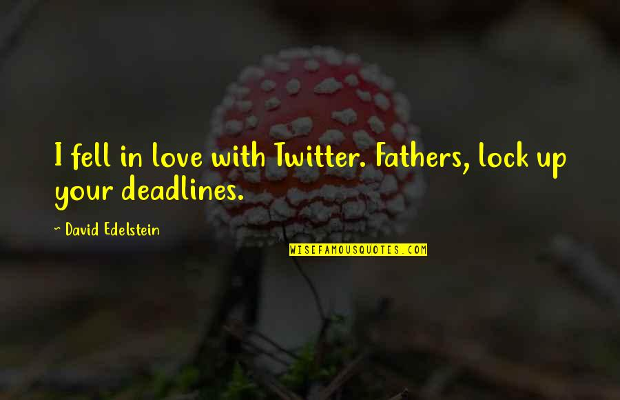 Locks Of Love Quotes By David Edelstein: I fell in love with Twitter. Fathers, lock
