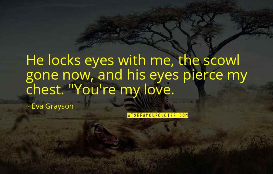 Locks Of Love Quotes By Eva Grayson: He locks eyes with me, the scowl gone